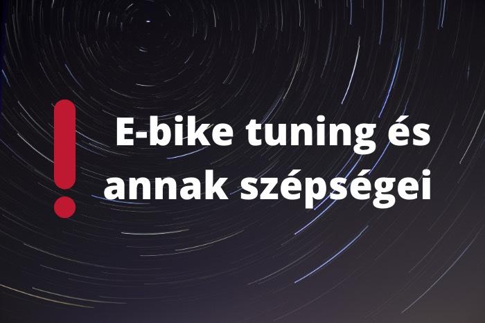E-bike tuning és annak szépségei